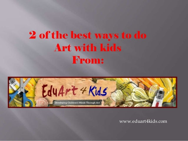2 of the best ways to do Art with kids From:  www.eduart4kids.com