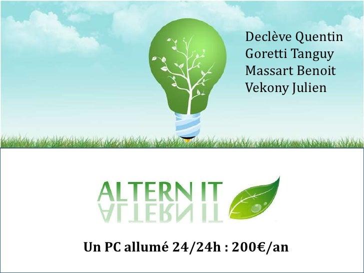 Declève Quentin<br />Goretti Tanguy<br />Massart Benoit<br />Vekony Julien<br />Un <br />Un PC allumé 24/24h : 200€/an<br />