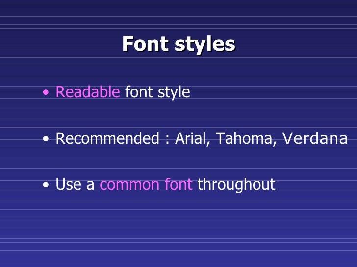 Font styles <ul><li>Readable  font style </li></ul><ul><li>Recommended : Arial, Tahoma,  Verdana </li></ul><ul><li>Use a  ...