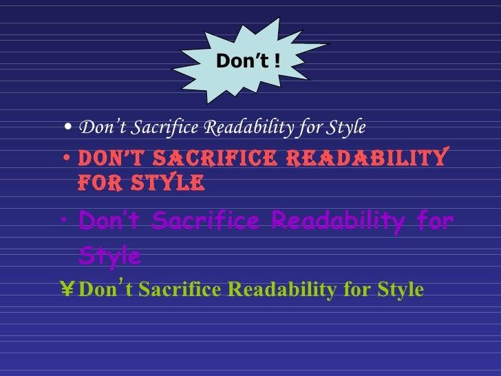 <ul><li>Don't Sacrifice Readability for Style </li></ul><ul><li>Don't Sacrifice Readability for Style </li></ul><ul><li>Do...