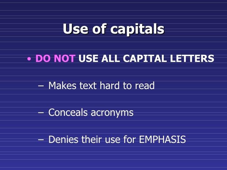 Use of capitals <ul><li>DO NOT  USE ALL CAPITAL LETTERS </li></ul><ul><ul><li>Makes text hard to read </li></ul></ul><ul><...