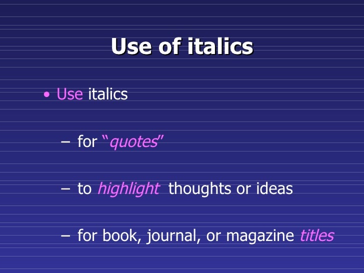 "Use of italics <ul><li>Use  italics </li></ul><ul><ul><li>for  "" quotes "" </li></ul></ul><ul><ul><li>to  highlight   thoug..."