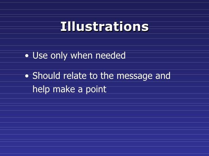 Illustrations <ul><li>Use only when needed </li></ul><ul><li>Should relate to the message and  </li></ul><ul><li>help make...