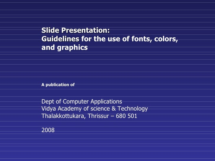 Slide Presentation:  Guidelines  for the use of fonts, colors, and graphics A publication of     Dept of Computer Applicat...