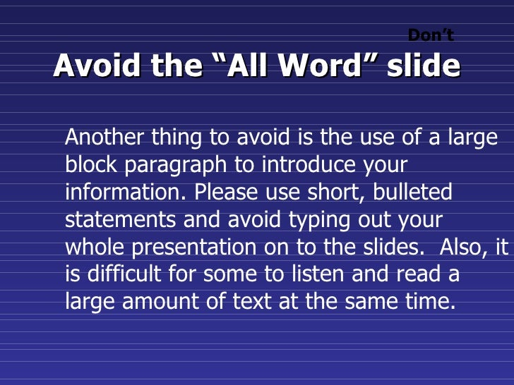 """Avoid the """"All Word"""" slide Another thing to avoid is the use of a large block paragraph to introduce your information. Ple..."""