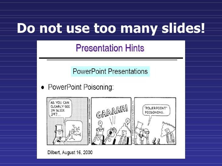 Do not use too many slides!