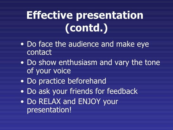 <ul><li>Do face the audience and make eye contact </li></ul><ul><li>Do show enthusiasm and vary the tone of your voice </l...