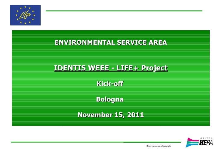 ENVIRONMENTAL SERVICE AREAIDENTIS WEEE - LIFE+ Project          Kick-off          Bologna     November 15, 2011           ...