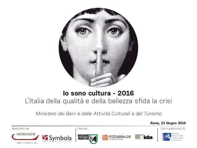 Io sono cultura - 2016 L'Italia della qualità e della bellezza sfida la crisi Ministero dei Beni e delle Attività Cultural...