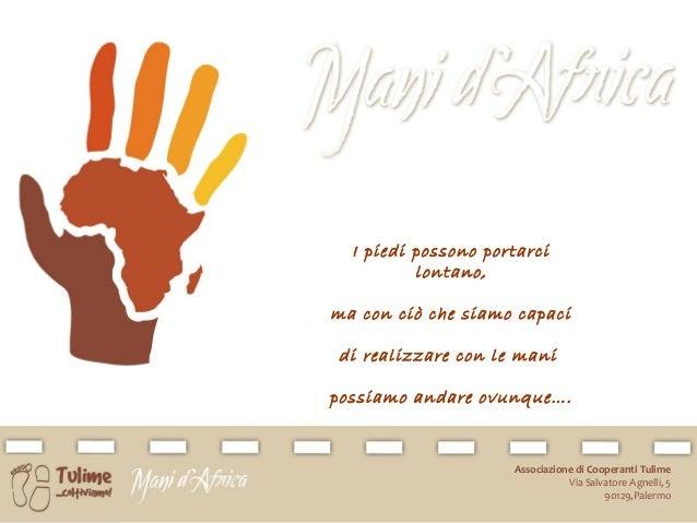 Associazione di Cooperanti Tulime Via Salvatore Agnelli, 5 90129,Palermo I piedi possono portarci lontano, ma con ciò che ...