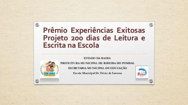 Prêmio Experiências Exitosas  Projeto 200 dias de Leitura e  Escrita na Escola  ESTADO DA BAHIA  PREFEITURA MUNICIPAL DE R...