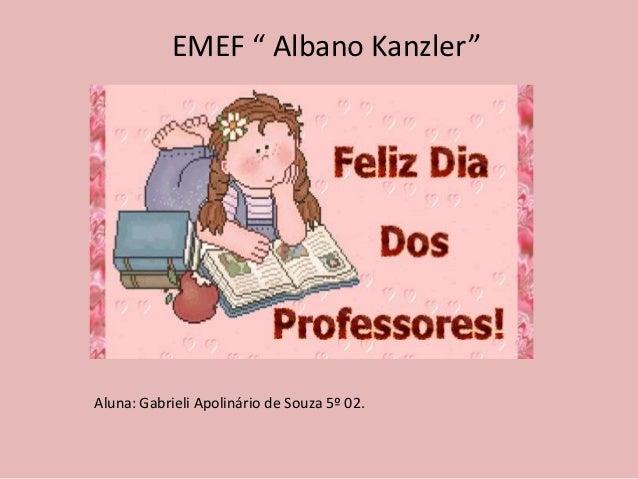 """EMEF """" Albano Kanzler""""Aluna: Gabrieli Apolinário de Souza 5º 02."""