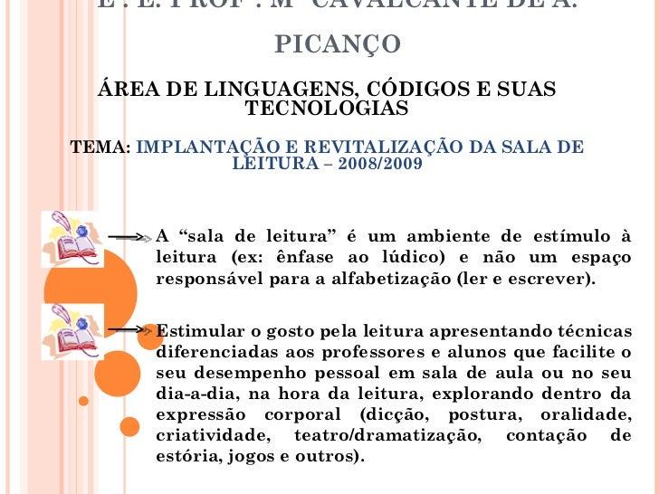 E . E. PROFª. Mª CAVALCANTE DE A. PICANÇO ÁREA DE LINGUAGENS, CÓDIGOS E SUAS TECNOLOGIAS TEMA:  IMPLANTAÇÃO E REVITALIZAÇÃ...