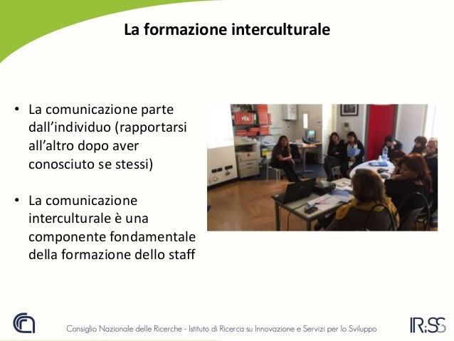 La formazione interculturale • La comunicazione parte dall'individuo (rapportarsi all'altro dopo aver conosciuto se stessi...