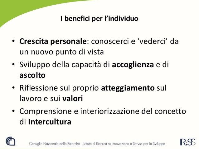 I benefici per l'individuo • Crescita personale: conoscerci e 'vederci' da un nuovo punto di vista • Sviluppo della capaci...