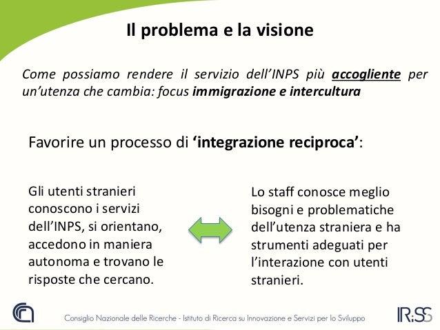 Il problema e la visione Come possiamo rendere il servizio dell'INPS più accogliente per un'utenza che cambia: focus immig...