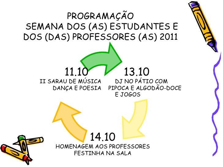 PROGRAMAÇÃO  SEMANA DOS (AS) ESTUDANTES E DOS (DAS) PROFESSORES (AS) 2011 13.10 DJ NO PÁTIO COM  PIPOCA E ALGODÃO-DOCE E J...