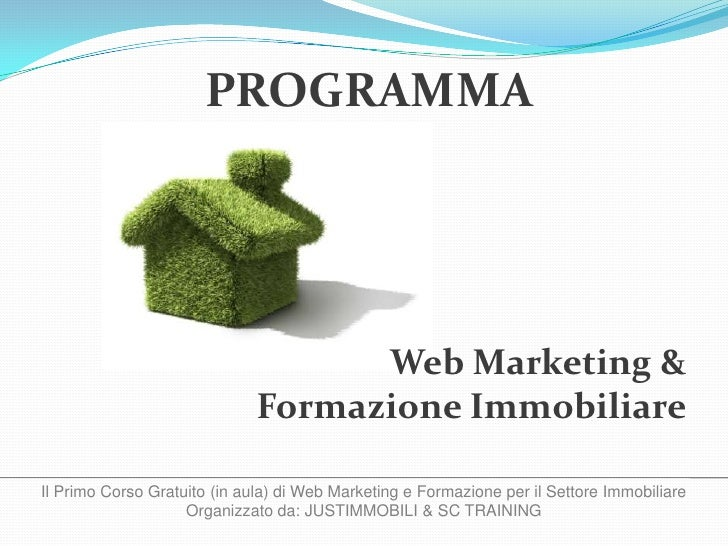PROGRAMMA<br />Web Marketing &<br />Formazione Immobiliare<br />Il Primo Corso Gratuito (in aula) di Web Marketing e Forma...