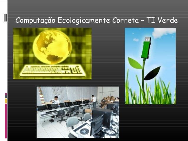 Computação Ecologicamente Correta – TI Verde