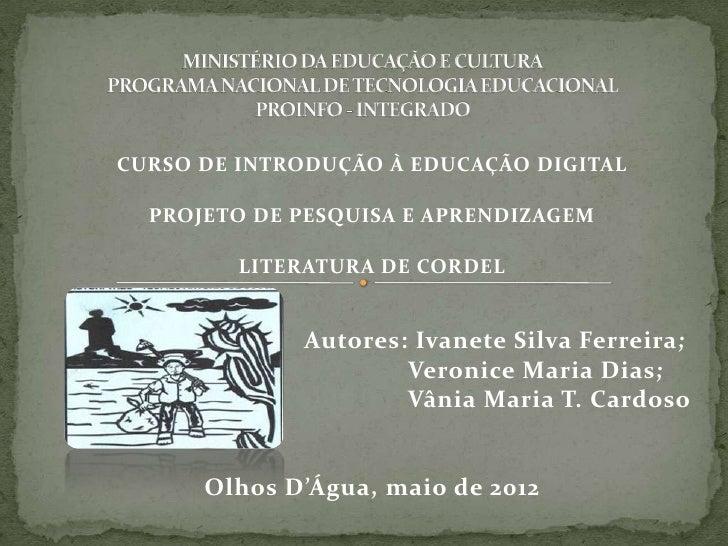CURSO DE INTRODUÇÃO À EDUCAÇÃO DIGITAL  PROJETO DE PESQUISA E APRENDIZAGEM         LITERATURA DE CORDEL             Autore...
