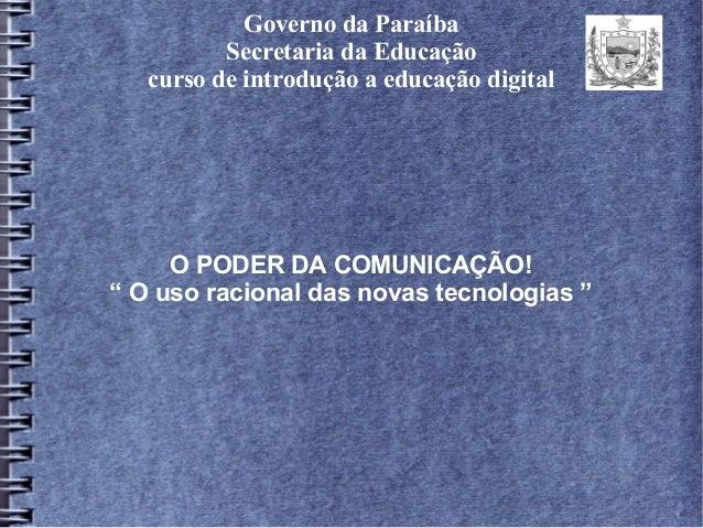 """Governo da Paraíba Secretaria da Educação curso de introdução a educação digital O PODER DA COMUNICAÇÃO! """" O uso racional ..."""