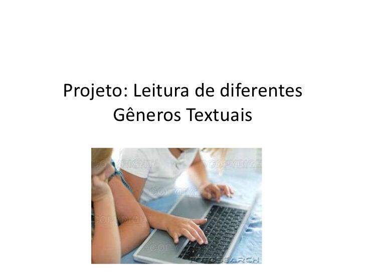 Projeto: Leitura de diferentes Gêneros Textuais <br />