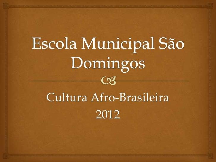 Cultura Afro-Brasileira         2012