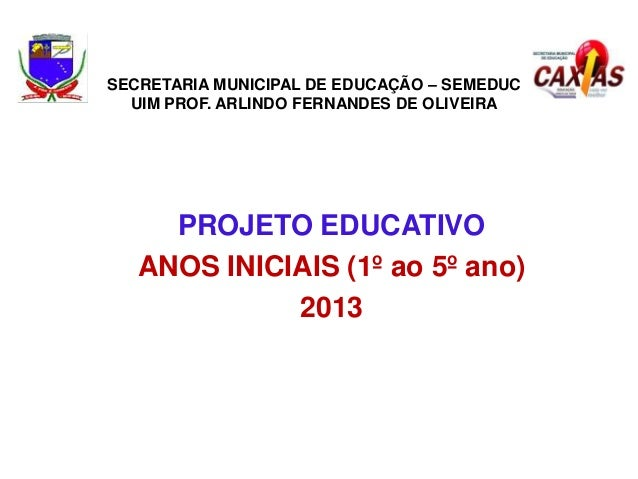 SECRETARIA MUNICIPAL DE EDUCAÇÃO – SEMEDUC UIM PROF. ARLINDO FERNANDES DE OLIVEIRA  PROJETO EDUCATIVO ANOS INICIAIS (1º ao...