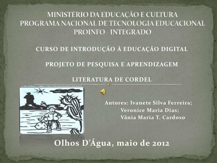 CURSO DE INTRODUÇÃO À EDUCAÇÃO DIGITAL  PROJETO DE PESQUISA E APRENDIZAGEM         LITERATURA DE CORDEL                 Au...