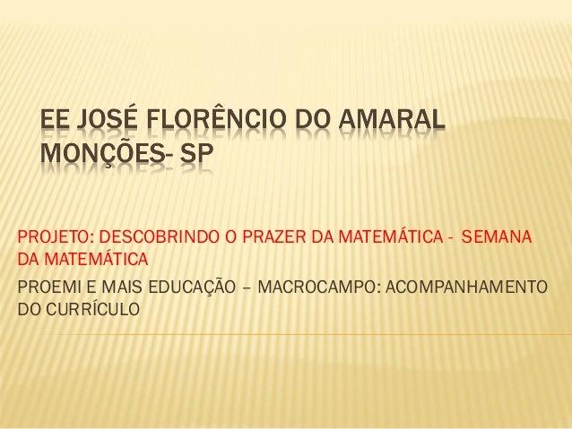 PROJETO: DESCOBRINDO O PRAZER DA MATEMÁTICA - SEMANA DA MATEMÁTICA PROEMI E MAIS EDUCAÇÃO – MACROCAMPO: ACOMPANHAMENTO DO ...