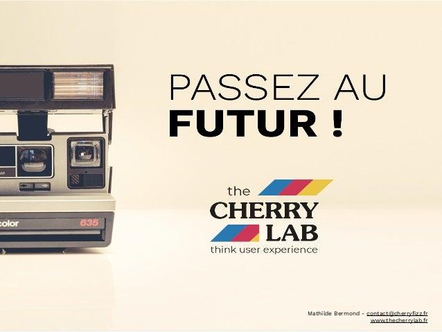 Mathilde Bermond - contact@cherryfizz.fr www.thecherrylab.fr