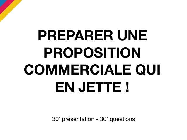 Préparer une proposition commerciale qui en jette ! Slide 3
