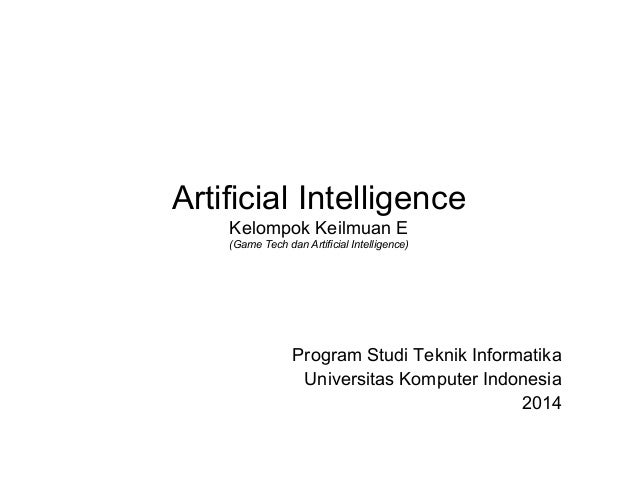 Artificial Intelligence Kelompok Keilmuan E (Game Tech dan Artificial Intelligence)  Program Studi Teknik Informatika Univ...