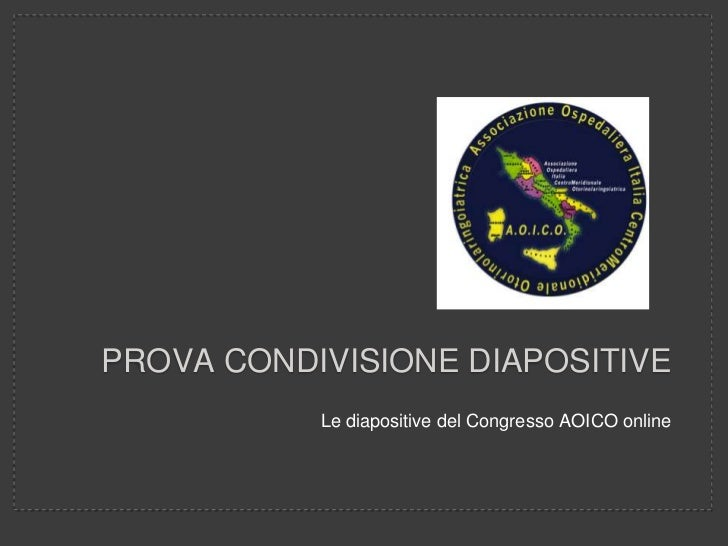 PROVA CONDIVISIONE DIAPOSITIVE           Le diapositive del Congresso AOICO online