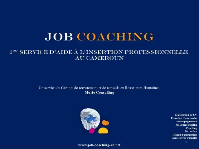 JOB COACHING1er Service d'aide à l'insertion professionnelle                   au Cameroun       Un service du Cabinet de ...