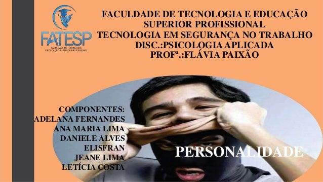 FACULDADE DE TECNOLOGIA E EDUCAÇÃO  SUPERIOR PROFISSIONAL  TECNOLOGIA EM SEGURANÇA NO TRABALHO  DISC.:PSICOLOGIA APLICADA ...