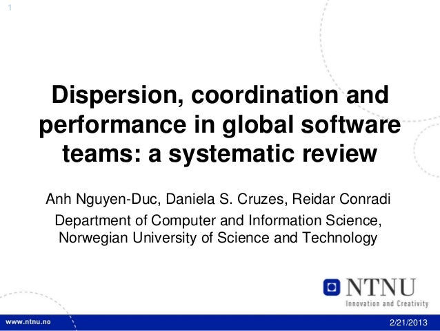 1     Dispersion, coordination and    performance in global software      teams: a systematic review    Anh Nguyen-Duc, Da...