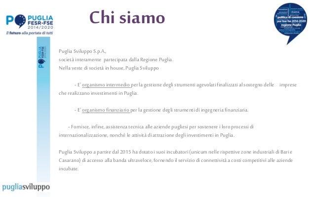 Puglia SviluppoS.p.A., società interamente partecipata dalla Regione Puglia. Nella veste di società in house, Puglia Svilu...