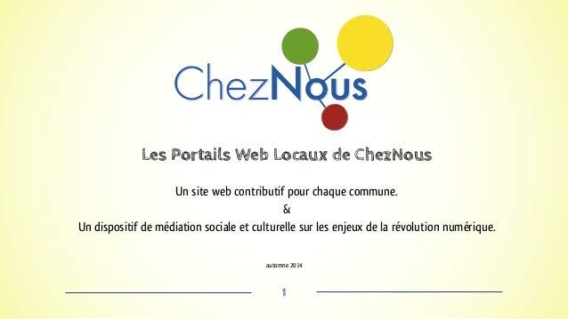 Les Portails Web Locaux de ChezNous  Un site web contributif pour chaque commune.  &  Un dispositif de médiation sociale e...