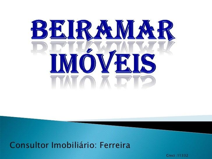Consultor Imobiliário: Ferreira                                  Creci :11332