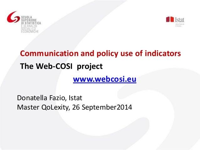 Donatella Fazio, Istat Master QoLexity, 26 September2014  Communication and policy use of indicators  The Web-COSI project...
