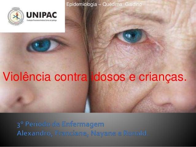 Violência contra idosos e crianças. Epidemiologia – Quédima Galdino