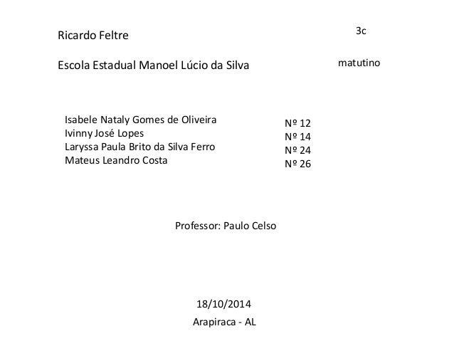 Ricardo Feltre  Escola Estadual Manoel Lúcio da Silva  3c  Isabele Nataly Gomes de Oliveira  Ivinny José Lopes  Laryssa Pa...