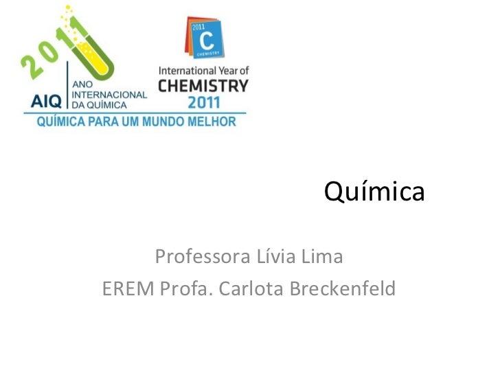 Química Professora Lívia Lima EREM Profa. Carlota Breckenfeld