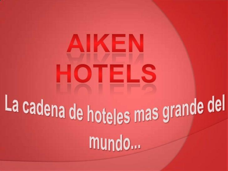 AIKEN HOTELS<br />La cadena de hoteles mas grande del mundo...<br />