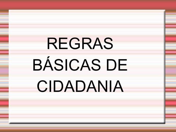 REGRAS BÁSICAS DE CIDADANIA
