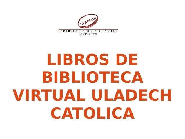 LIBROS DE BIBLIOTECA VIRTUAL ULADECH CATOLICA