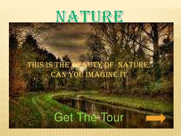 NATURE<br />This is the beauty of  nature. <br />Can you imagine it<br />Get The Tour<br />