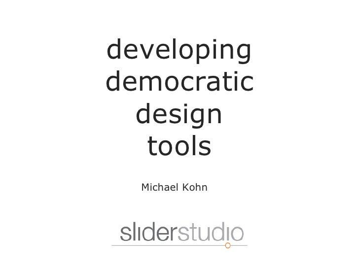 Michael Kohn developing democratic design tools