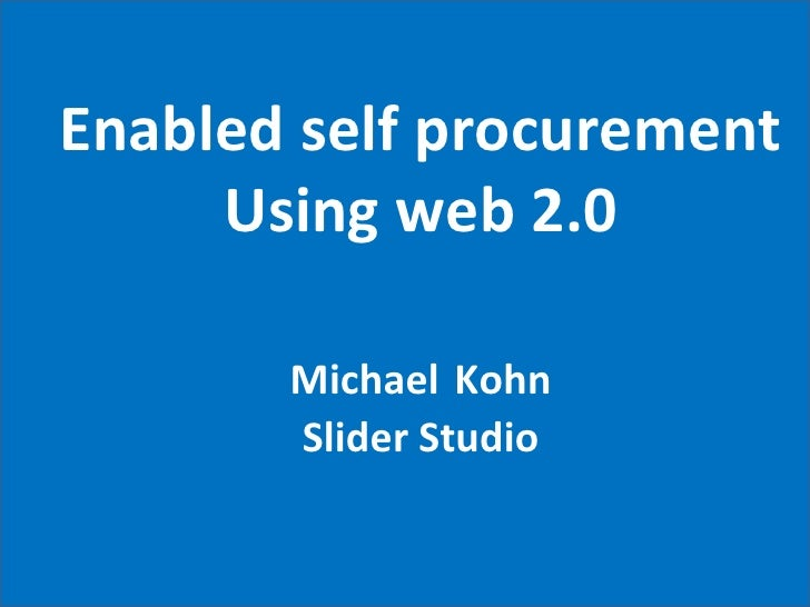 Enabled self procurement Using web 2.0 Michael   Kohn Slider Studio